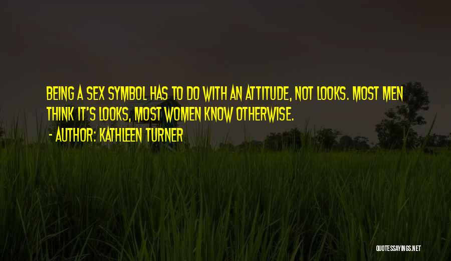 Being Myself Attitude Quotes By Kathleen Turner