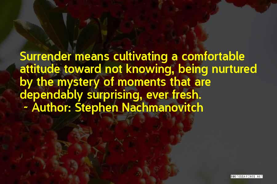 Being Myself Attitude Quotes By Stephen Nachmanovitch
