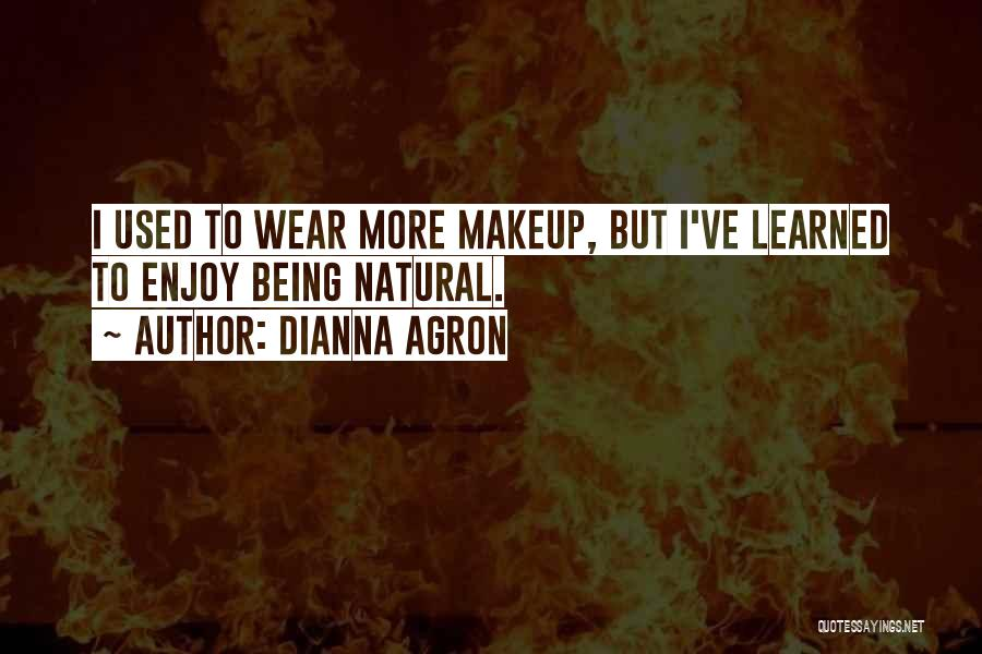 Being Natural No Makeup Quotes By Dianna Agron