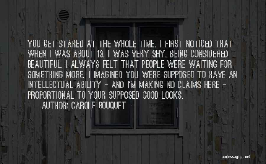 Being Noticed Quotes By Carole Bouquet