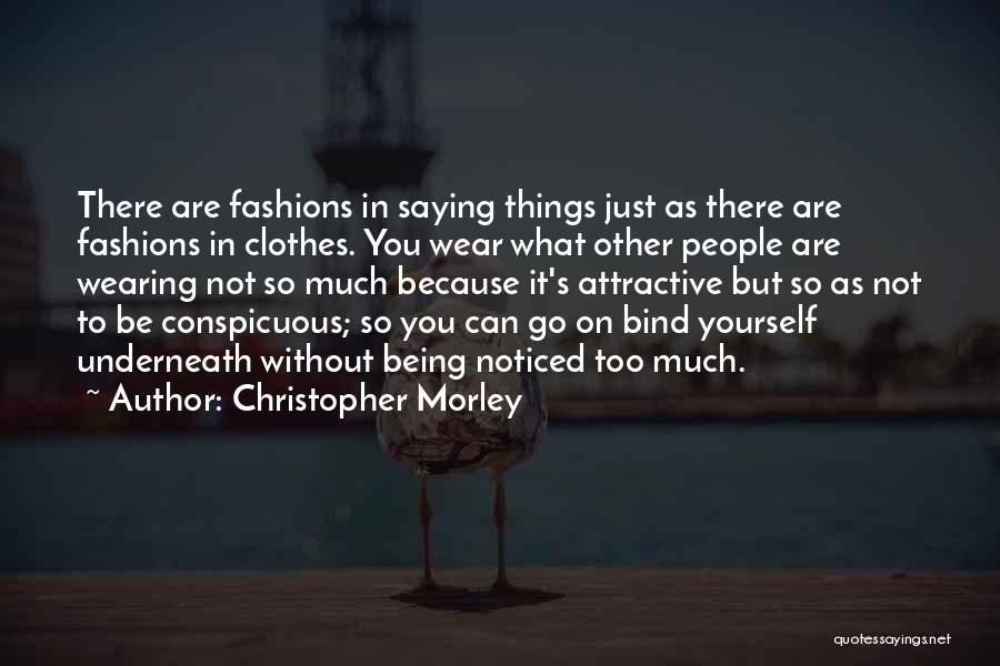 Being Noticed Quotes By Christopher Morley