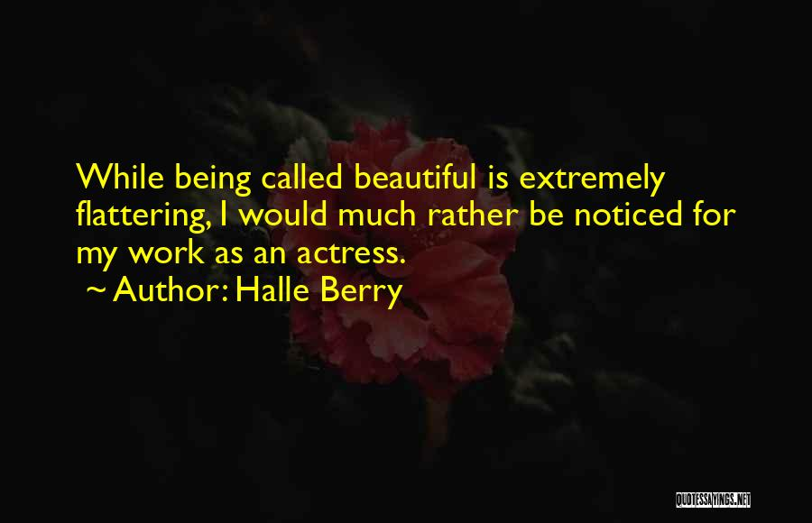 Being Noticed Quotes By Halle Berry