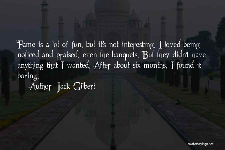 Being Noticed Quotes By Jack Gilbert