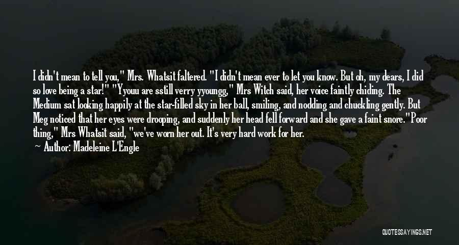 Being Noticed Quotes By Madeleine L'Engle