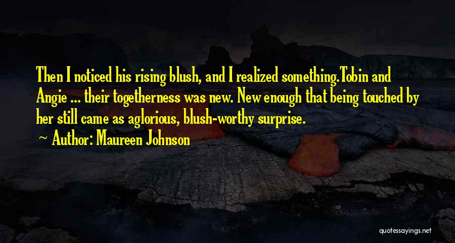 Being Noticed Quotes By Maureen Johnson