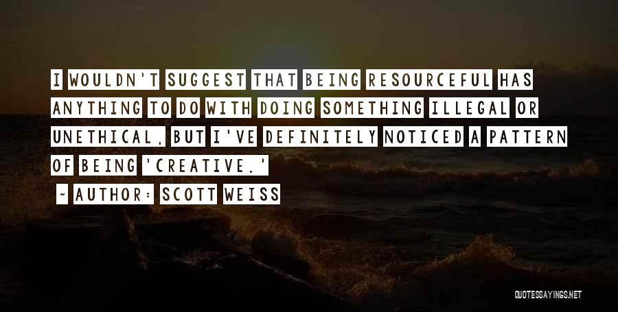 Being Noticed Quotes By Scott Weiss