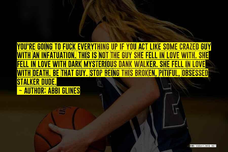 Being Obsessed With A Guy Quotes By Abbi Glines