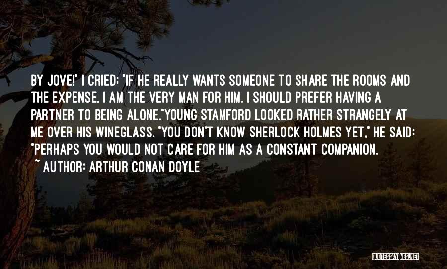 Being Over Him Quotes By Arthur Conan Doyle