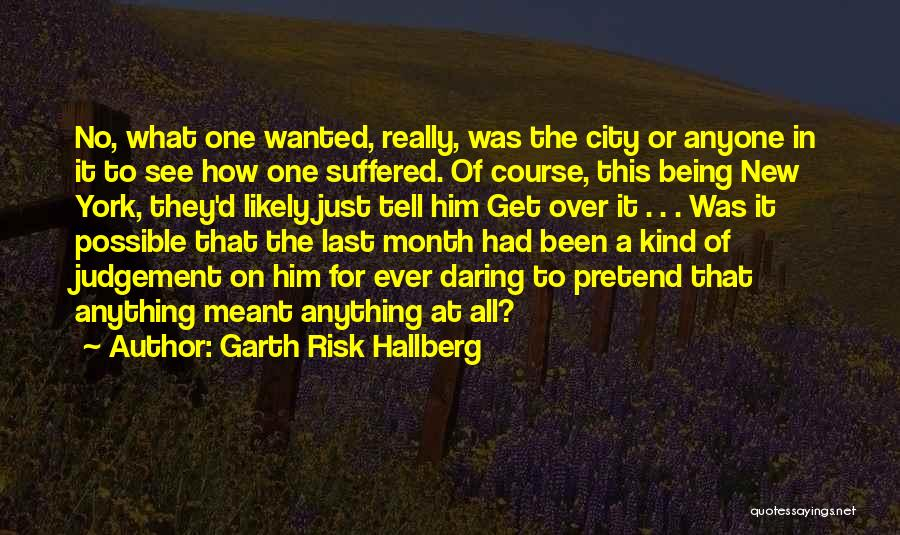 Being Over Him Quotes By Garth Risk Hallberg