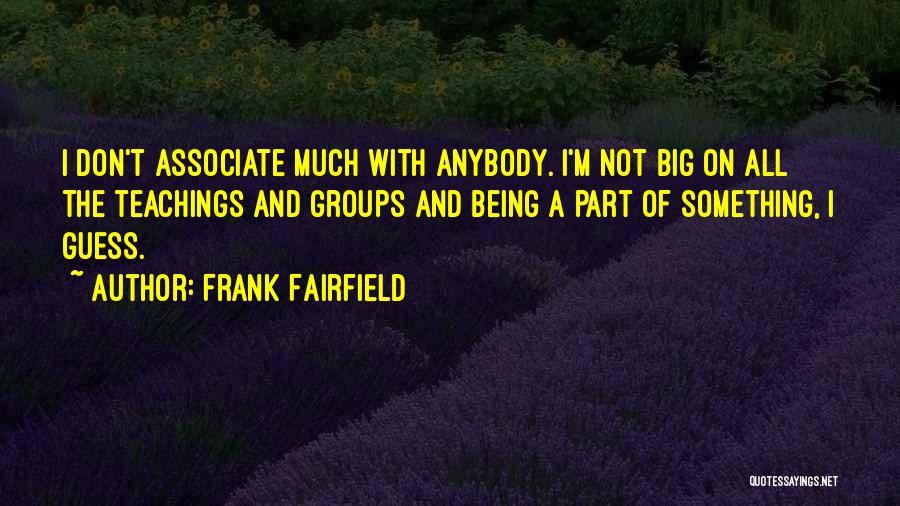 Being Part Of Something Quotes By Frank Fairfield