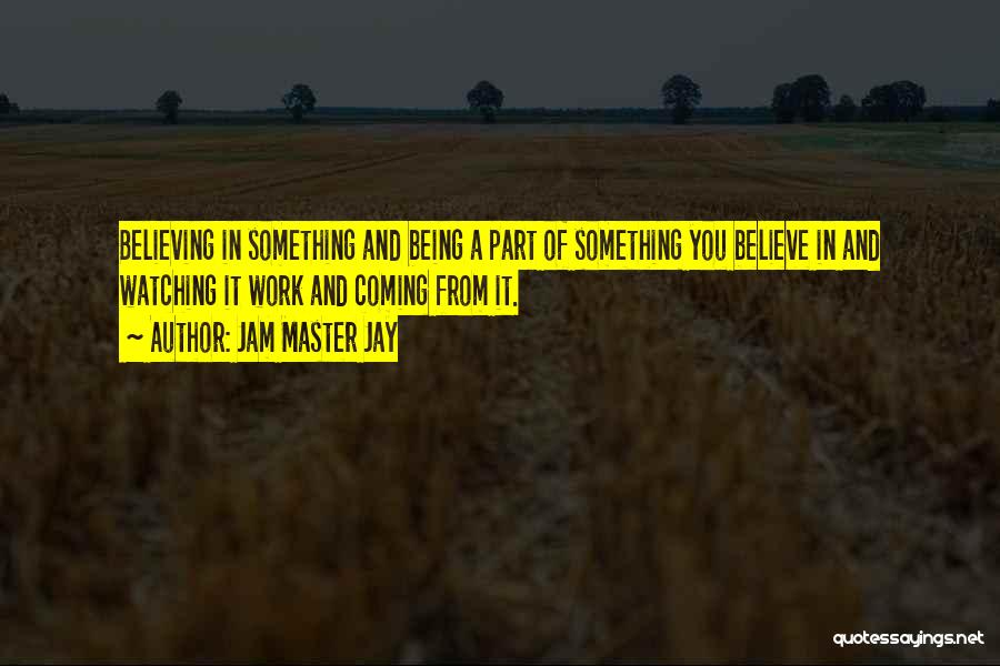 Being Part Of Something Quotes By Jam Master Jay