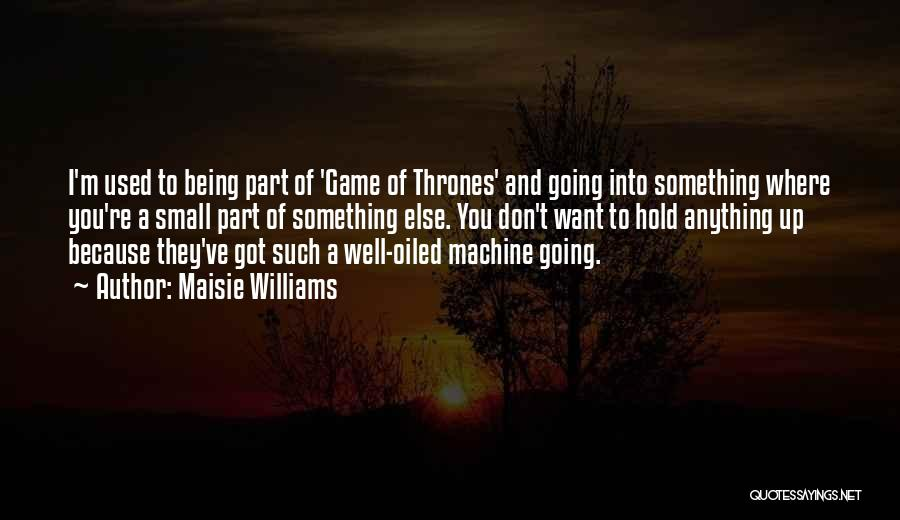 Being Part Of Something Quotes By Maisie Williams