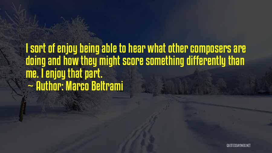 Being Part Of Something Quotes By Marco Beltrami
