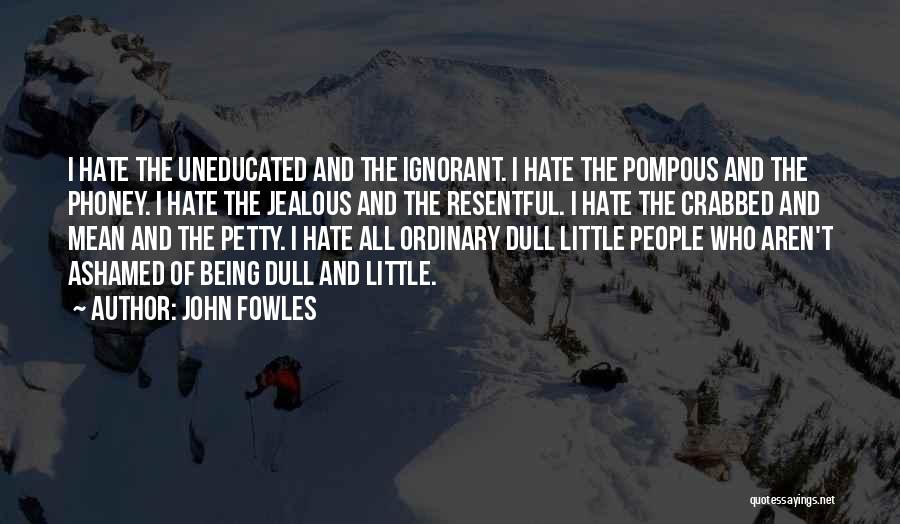 Being Petty Quotes By John Fowles