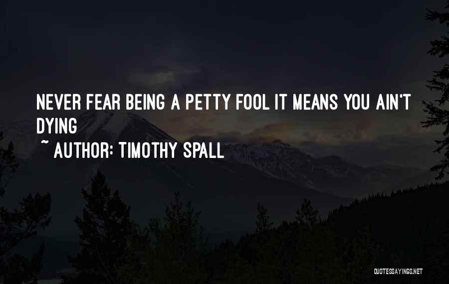 Being Petty Quotes By Timothy Spall