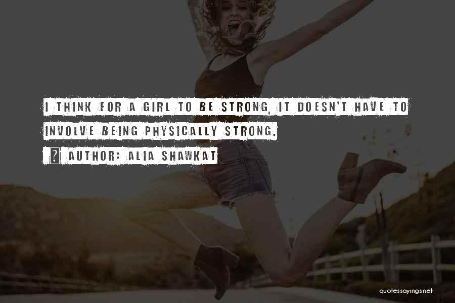 Being Physically Strong Quotes By Alia Shawkat