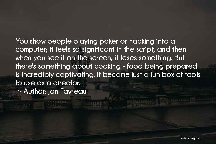 Being Prepared Quotes By Jon Favreau