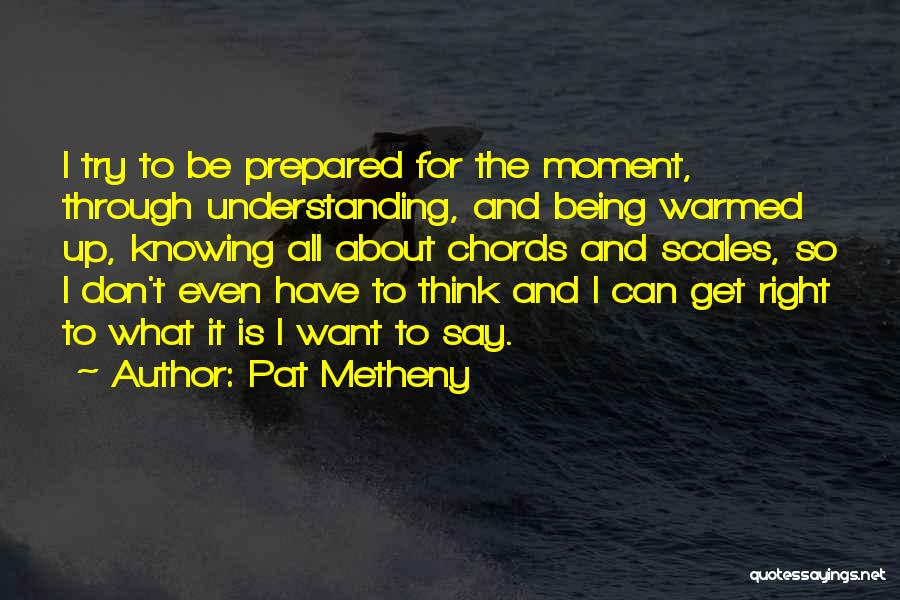 Being Prepared Quotes By Pat Metheny