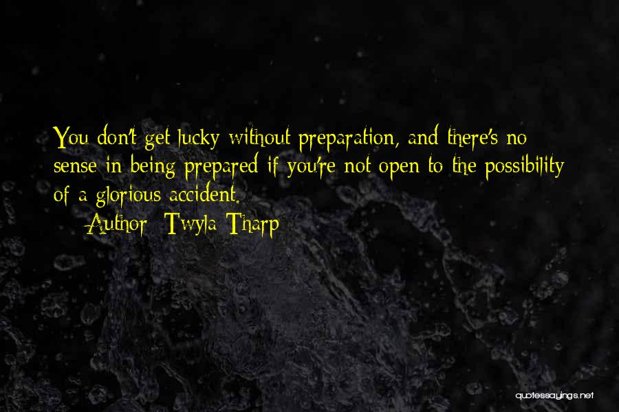 Being Prepared Quotes By Twyla Tharp