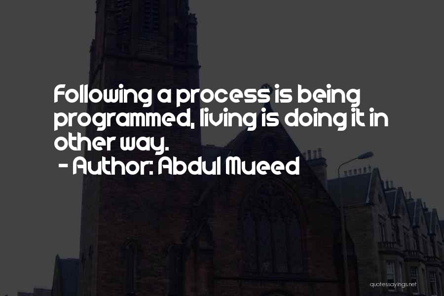 Being Programmed Quotes By Abdul Mueed