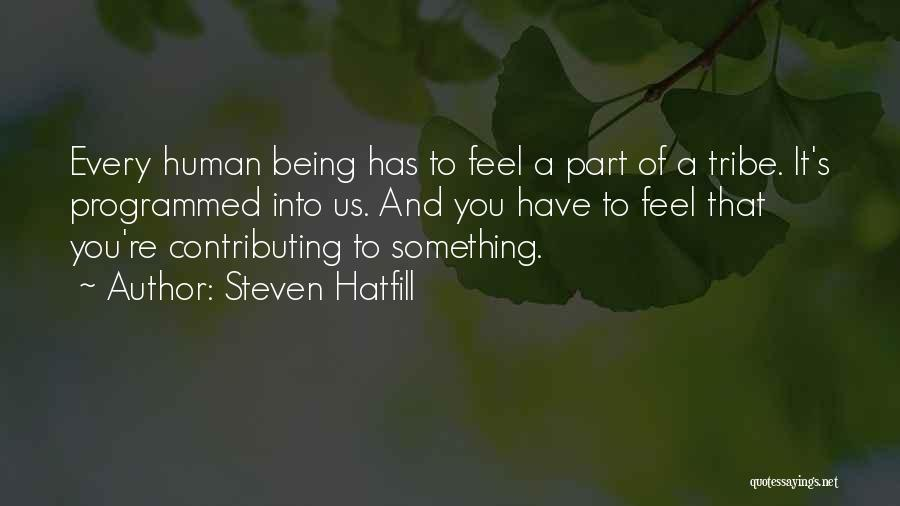 Being Programmed Quotes By Steven Hatfill