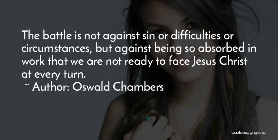 Being Ready For Battle Quotes By Oswald Chambers