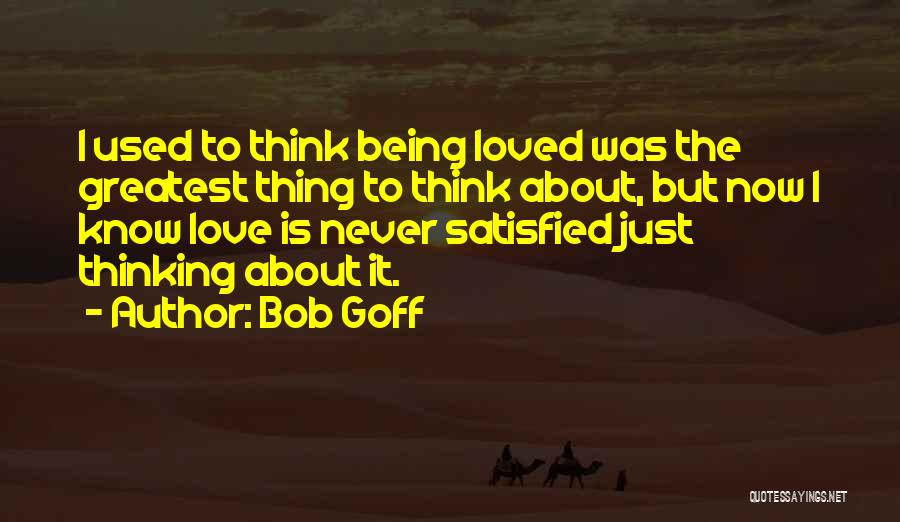 Being Satisfied With Love Quotes By Bob Goff