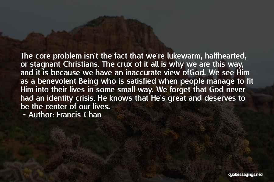Being Satisfied With Love Quotes By Francis Chan