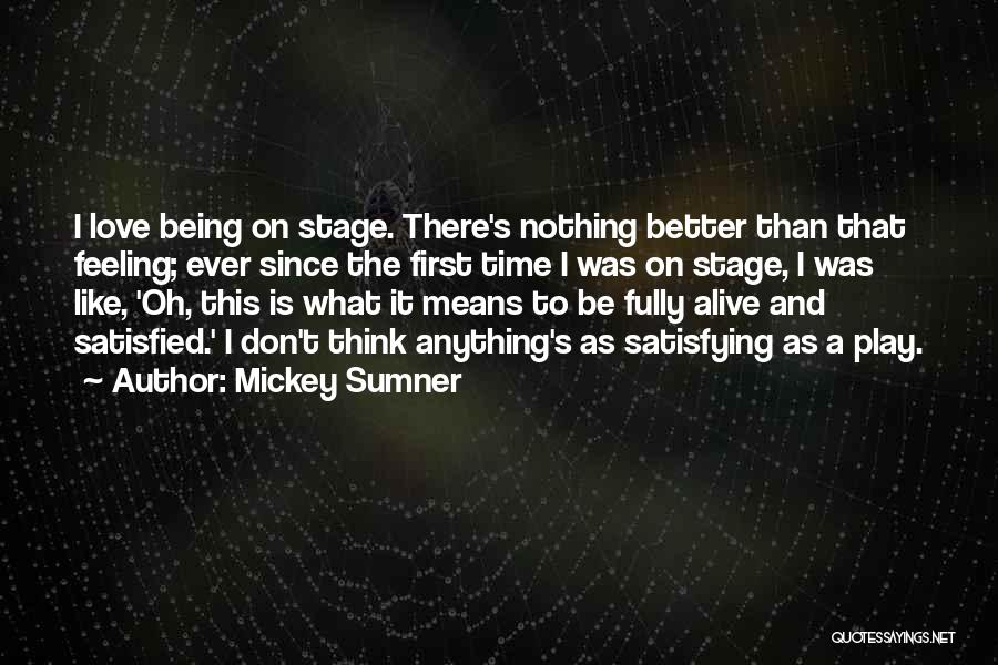 Being Satisfied With Love Quotes By Mickey Sumner
