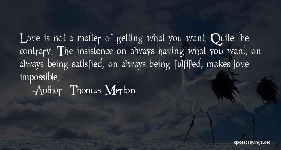Being Satisfied With Love Quotes By Thomas Merton