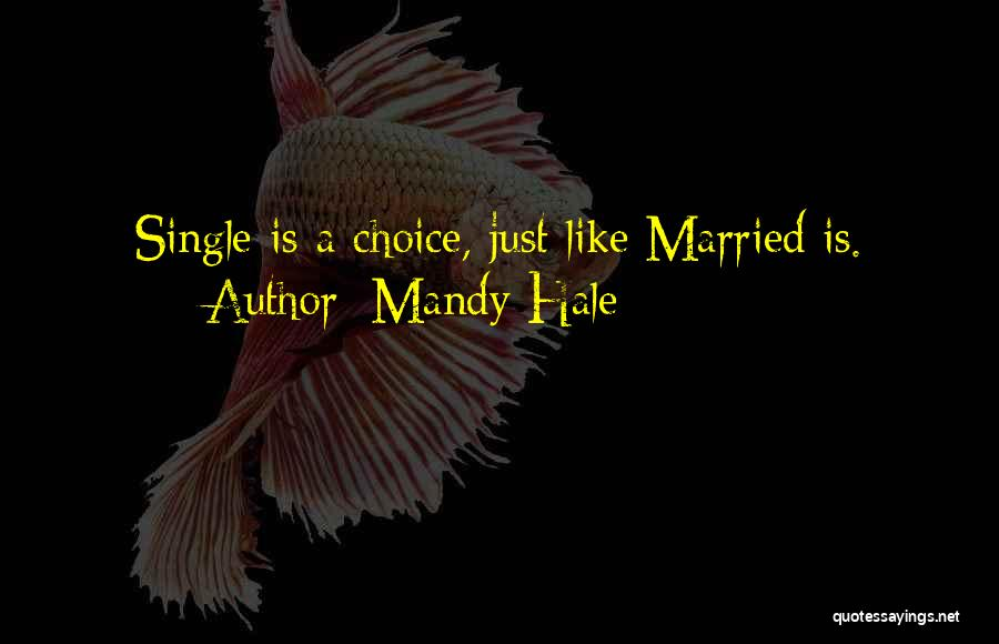 Being Single Is My Choice Quotes By Mandy Hale
