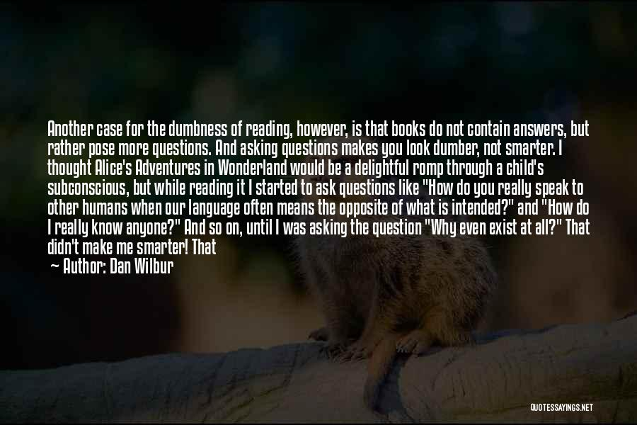 Being Smarter Than Others Think Quotes By Dan Wilbur