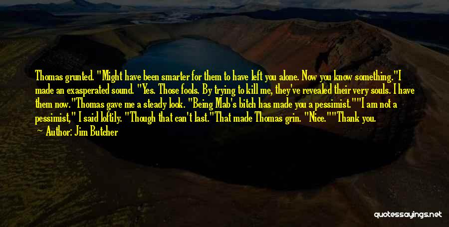 Being Smarter Than Others Think Quotes By Jim Butcher