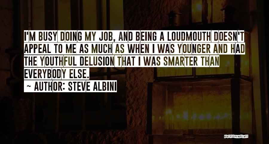 Being Smarter Than Others Think Quotes By Steve Albini