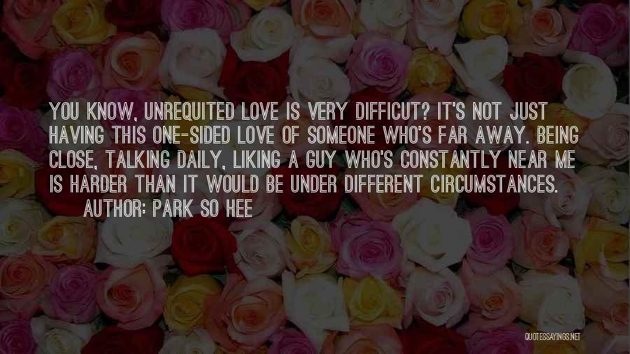Being So Close Yet So Far Away Quotes By Park So Hee