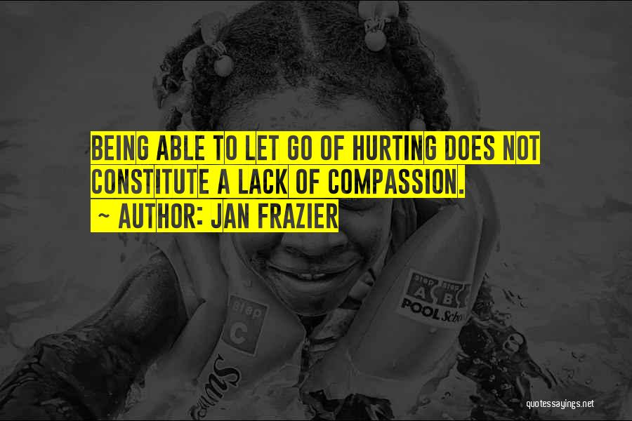 Being Sorry For Hurting You Quotes By Jan Frazier