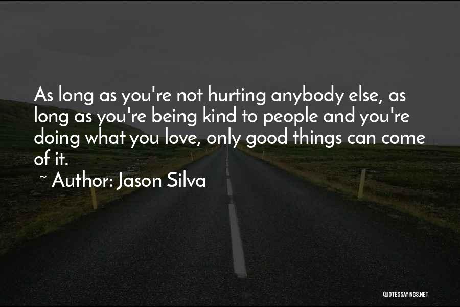 Being Sorry For Hurting You Quotes By Jason Silva