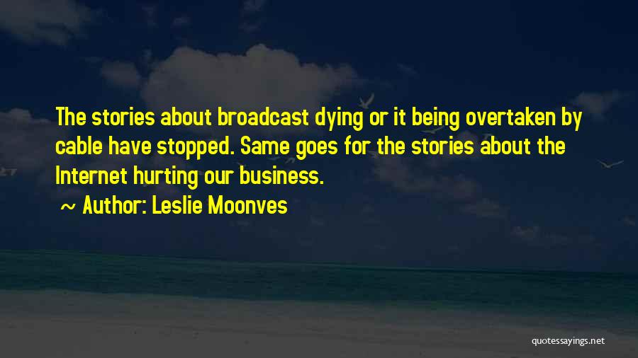Being Sorry For Hurting You Quotes By Leslie Moonves