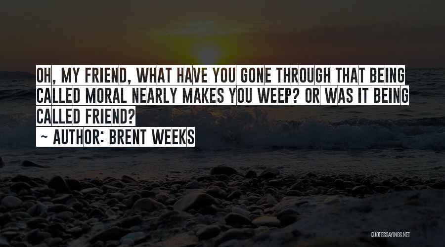 Being Sorry To Your Best Friend Quotes By Brent Weeks