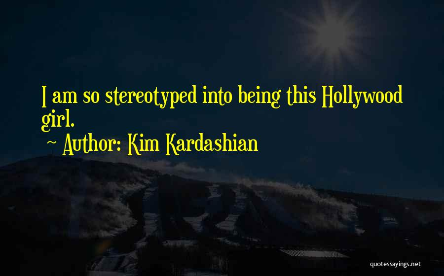 Being Stereotyped Quotes By Kim Kardashian