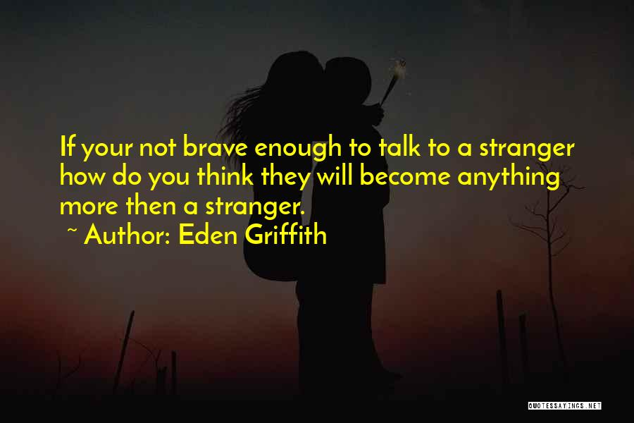 Being Strangers Quotes By Eden Griffith