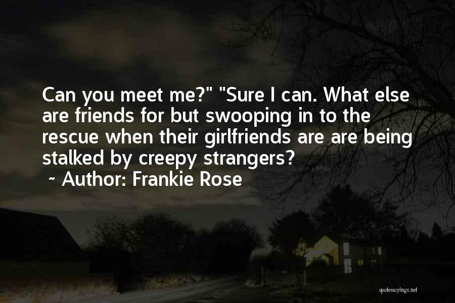 Being Strangers Quotes By Frankie Rose