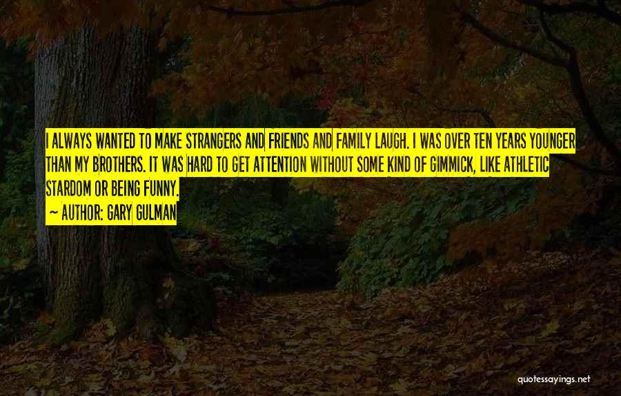 Being Strangers Quotes By Gary Gulman