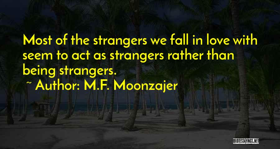 Being Strangers Quotes By M.F. Moonzajer