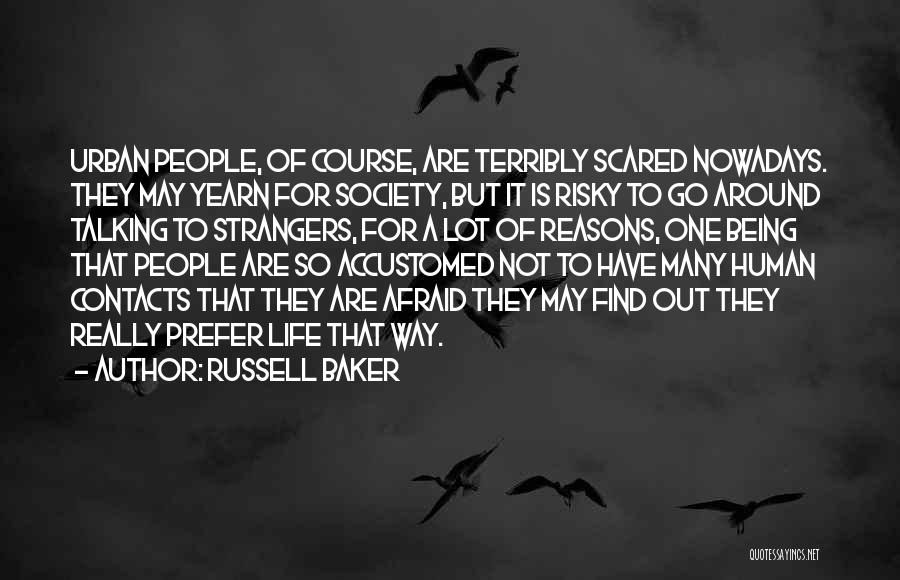 Being Strangers Quotes By Russell Baker
