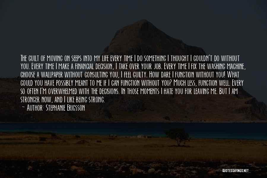 Being Strong For Loved Ones Quotes By Stephanie Ericsson