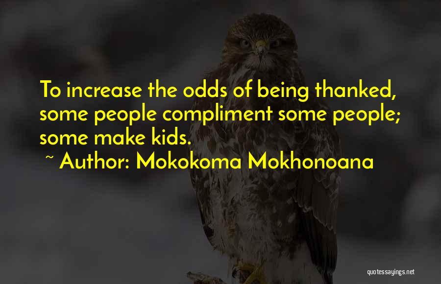 Being Thanked Quotes By Mokokoma Mokhonoana