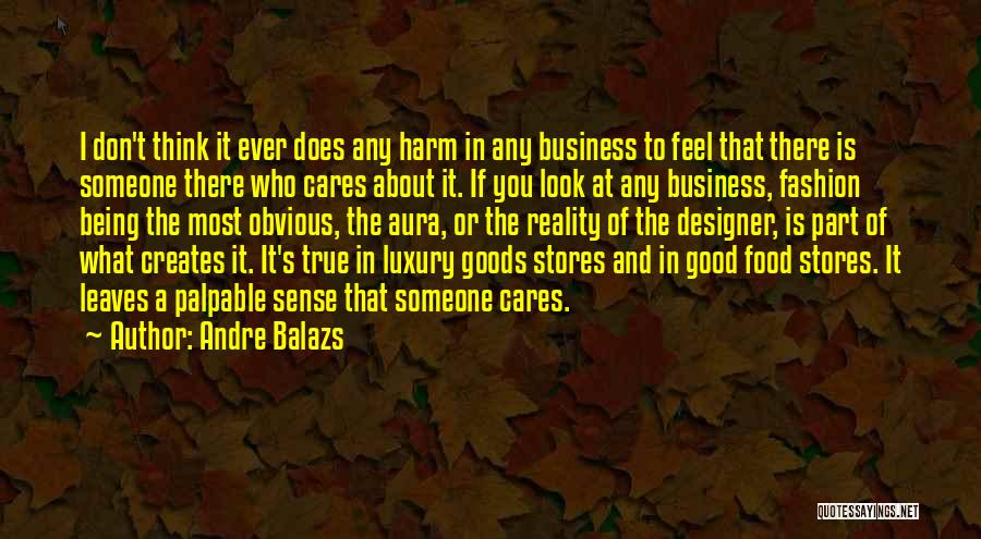 Being The One Who Cares More Quotes By Andre Balazs