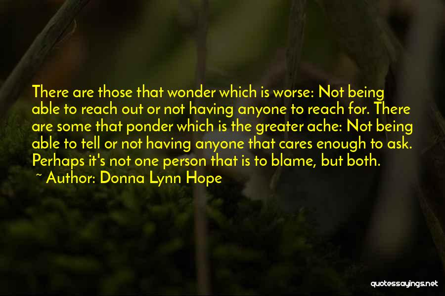 Being The One Who Cares More Quotes By Donna Lynn Hope