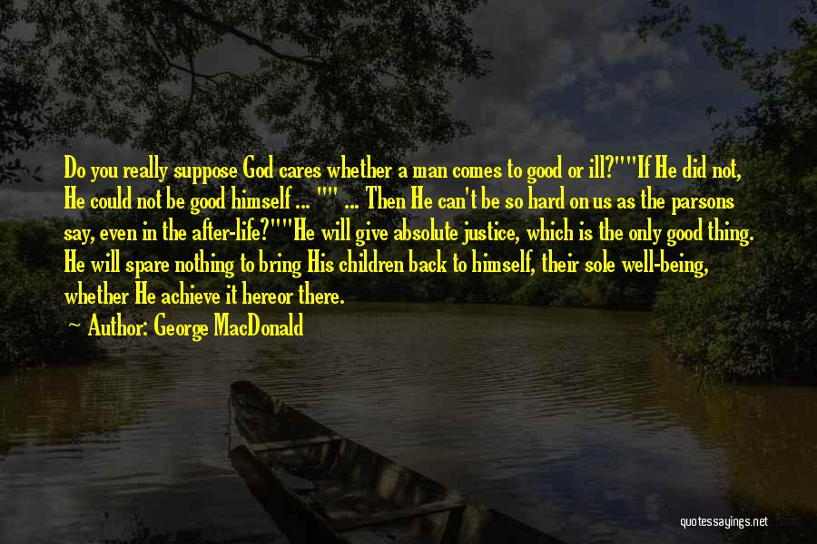 Being The One Who Cares More Quotes By George MacDonald